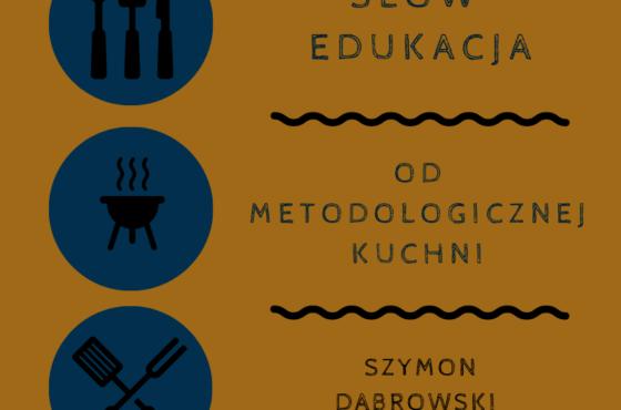 """Slow edukacja """"od metodologicznej kuchni"""""""